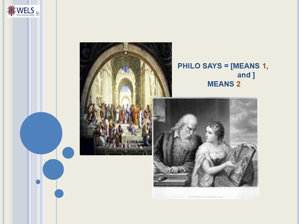 PHILO SAYS = [MEANS 1, and ] MEANS 2
